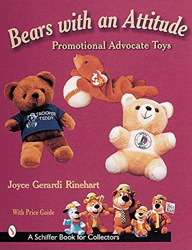 Bears with an Attitude; Promotional Advocate Toys (Schiffer Book for Collectors): Rinehart, Joyce ...