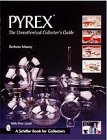 9780764310690: Pyrex: The Unauthorized Collector's Guide (Schiffer Book for Collectors)