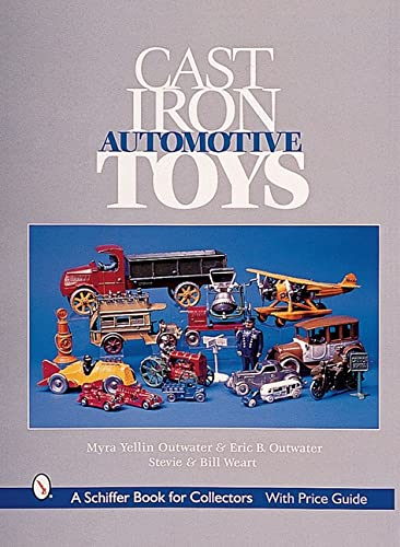 Cast Iron Automotive Toys (Schiffer Book for Collectors with Price Guide): Myra Yellin Outwater