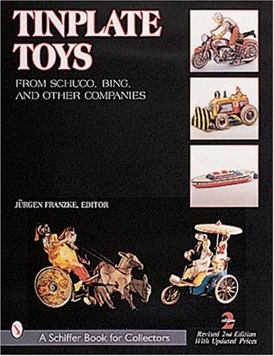 9780764310980: Tinplate Toys: From Schuco, Bing, & Other Companies