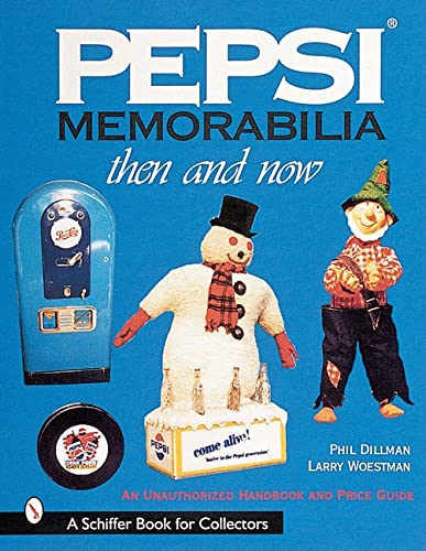 9780764311055: Pepsi Memorabilia: Then and Now: An Unauthorized Handbook and Price Guide (Schiffer Book for Collectors with Price Guide)