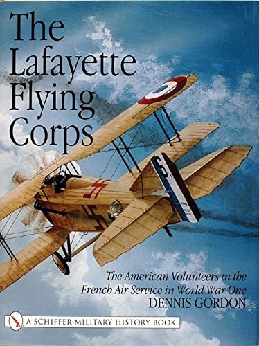 The Lafayette Flying Corps: The American Volunteers in the French Air Service in World War One (...