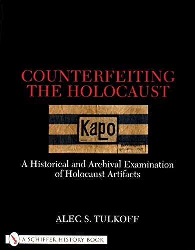 9780764311093: Counterfeiting the Holocaust: Archival Examination of Holocaust Artifacts