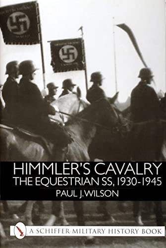 9780764311123: Himmler's Cavalry: The Equestrian SS, 1930-1945 (Schiffer Military History)