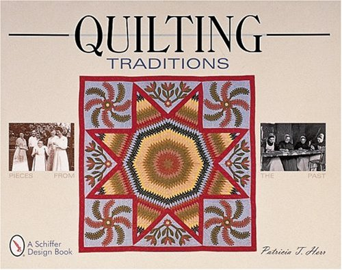 Quilting Traditions: Pieces from the Past: Herr, Trish