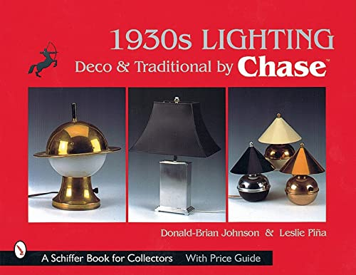 1930S Lighting: Deco & Traditional by Chase (A Schiffer Book for Collectors): Johnson, ...