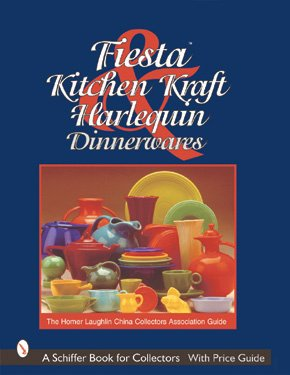 9780764311482: Fiesta, Harlequin & Kitchen Kraft Dinnerwares: The Homer Laughlin China Collectors Association Guide