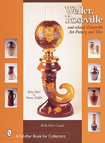 9780764311499: Weller, Roseville, & Related Zanesville Art Pottery & Tiles (A Schiffer Book for Collectors)
