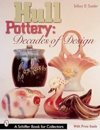 9780764311512: Hull Pottery: Decades of Design (Schiffer Book for Collectors)