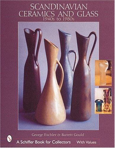 Scandinavian Ceramics and Glass : 1940s to 1980s (A Schiffer Book for Collectors Ser.)