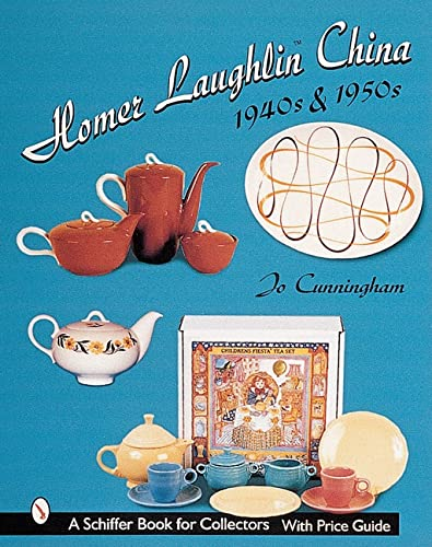 Homer Laughlin China: 1940S & 1950s (A Schiffer Book for Collectors): Cunningham, Jo