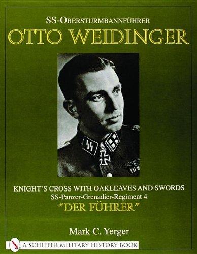 9780764311697: SS-Obersturmbannfhrer Otto Weidinger: Knight's Cross with Oakleaves and Swords SS-Panzer-Grenadier-Regiment 4 Der Fhrer: Knight's Cross with Oakleaves ... 4