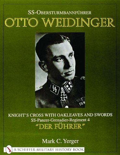 9780764311697: SS-Obersturmbannfhrer Otto Weidinger: Knight's Cross with Oakleaves and Swords SS-Panzer-Grenadier-Regiment 4 Der Fuhrer (A Schiffer Military History Book)