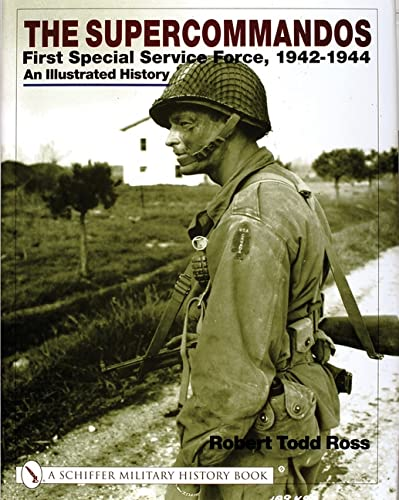 The Supercommandos : First Special Service Force, 1942-1944 an Illustrated History: Ross, Robert ...