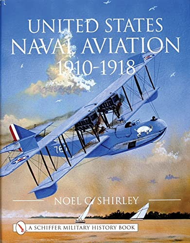 United States Naval Aviation 1910-1918 (Schiffer Book for Designers & Collectors): Shirley, Noel