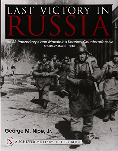 9780764311864: Last Victory in Russia: The SS-Panzerkorps and Manstein's Kharkov Counteroffensive - February-March 1943 (Schiffer Military History Book)