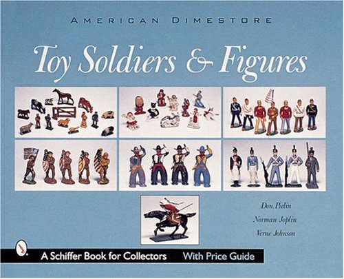 American Dimestore Toy Soldiers and Figures (A Schiffer Book for Collectors): Pielin, Don; Joplin, ...