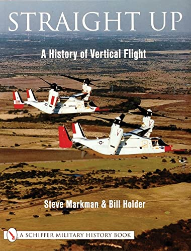 Straight Up: A History of Vertical Flight (Schiffer Military/Aviation History) (0764312049) by Markman, Steve; Holder, Bill