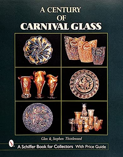 A Century of Carnival Glass: Thistlewood, Glen; Thistlewood, Stephen