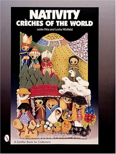 Nativity: Creches of the World (A Schiffer: Pina, Leslie A.,