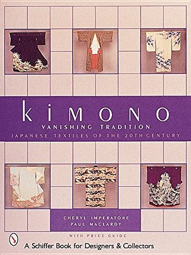 Kimono Vanishing Tradition: Japanese Textiles of the 20th Century: Imperatore, Cheryl and MacLardy,...