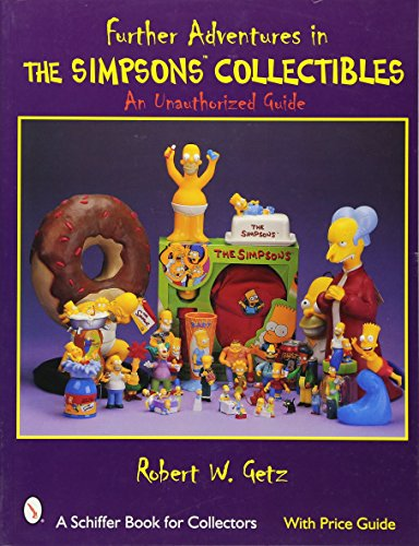 9780764312311: Further Adventures in the Simpsons(tm) Collectibles: An Unauthorized Guide (Schiffer Book for Collectors)
