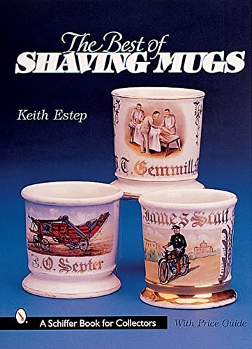 The Best of Shaving Mugs (A Schiffer Book for Collectors): Estep, Keith