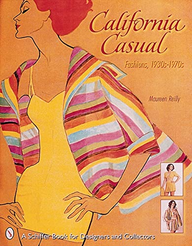 California Casual: Fashions, 1930S-1970s (Schiffer Book for Collectors and Designers): Reilly, ...