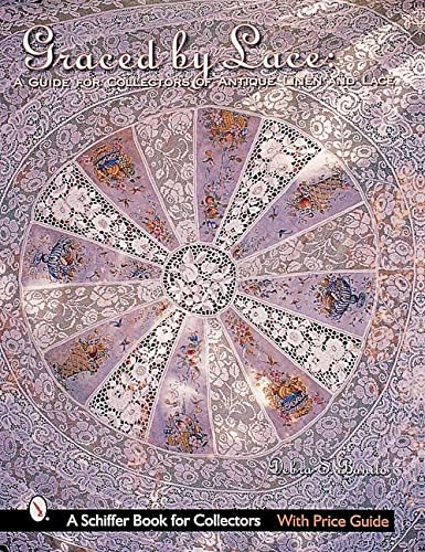 Graced By Lace a Guide for Collectors of Antique Linen and Lace: Bonito, Debra S.