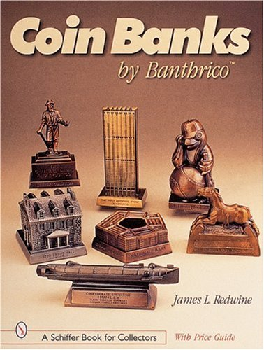 Coin Banks by Banthrico (A Schiffer Book for Collectors): Redwine, James L.