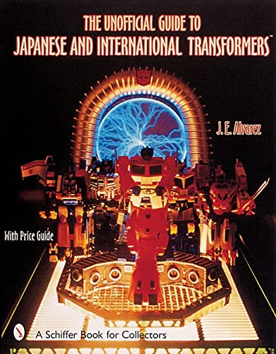9780764312823: The Unofficial Guide to Japanese and International Transformers (Schiffer Book for Collectors)