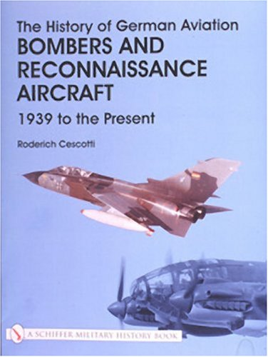 The History of German Aviation: Bombers and Reconnaissance Aircraft 1939 to the Present v. 4: ...