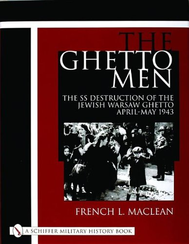 9780764312854: The Ghetto Men: The SS Destruction of the Jewish Warsaw Ghetto April-May 1943 (Schiffer Military History Book)