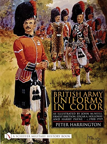 9780764313028: British Army Uniforms in Color: As Illustrated by John McNeill, Ernest Ibbetson, Edgar A. Holloway, and Harry Payne, C.1908-1919