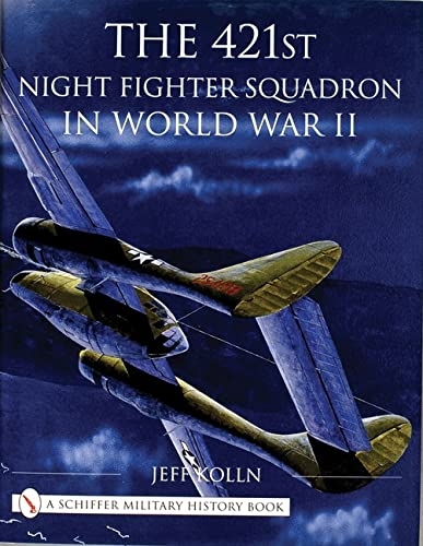 The 421st Night Fighter Squadron in WWII: Kolln, Jeff