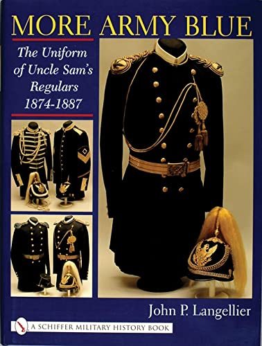 9780764313103: More Army Blue: The Uniform of Uncle Sam's Regulars 1874-1887 (Schiffer Military History)
