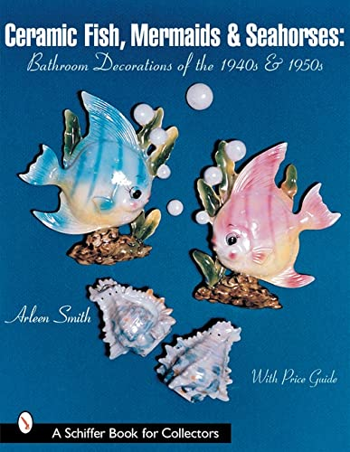 9780764313370: CERAMIC FISH MERMAIDS SEAHORSES: Bathroom Decorations of the 1940s and 1950s (Schiffer Book for Collectors)