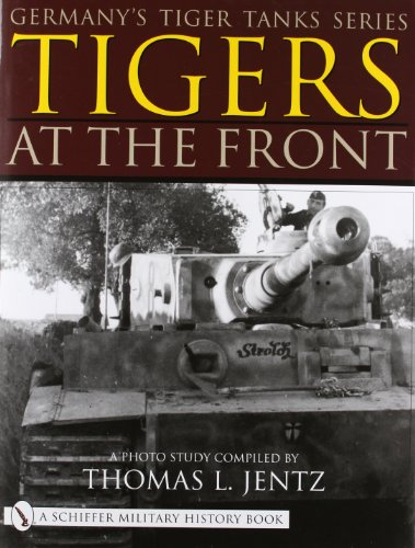 9780764313394: Germany's Tiger Tanks Series Tigers at the Front a Photo Study
