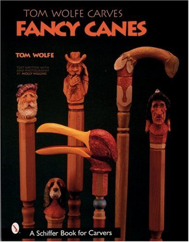 9780764313431: Tom Wolfe Carves Fancy Canes (Schiffer Book for Collectors)