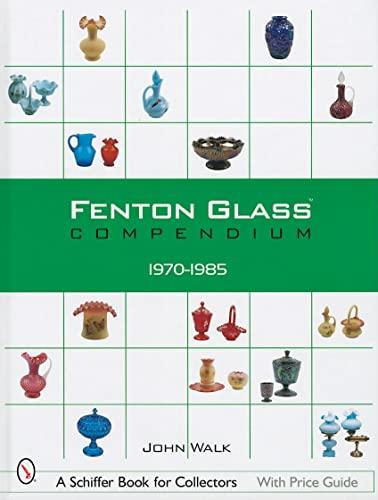 Fenton Glass Compendium, 1970-1985 (A Schiffer Book for Collectors): Walk, John