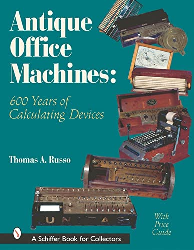 9780764313462: Antique Office Machines: 600 Years of Calculating Devices (Schiffer Book for Collectors with Price Guide)