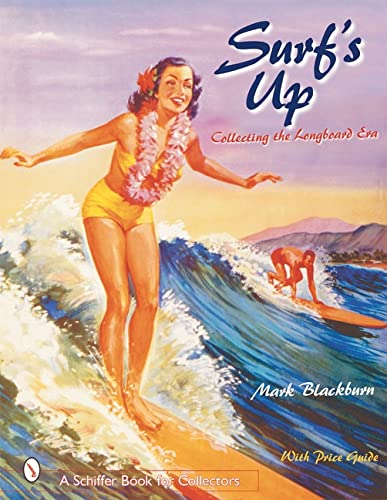 Surfs Up: Collecting the Longboard Era (A Schiffer Book for Collectors): Blackburn, Mark A. S.