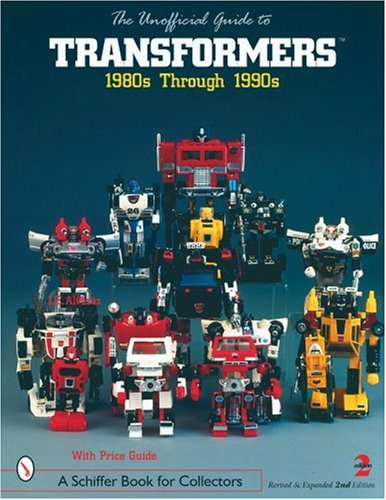 9780764313646: The Unofficial Guide to Transformers: 1980s Through 1990s (Schiffer Book for Designers & Collectors)