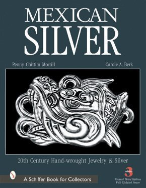 Mexican Silver: 20th Century Handwrought Jewelry and Metalwork: Morrill, Penny C., Berk, Carole A.
