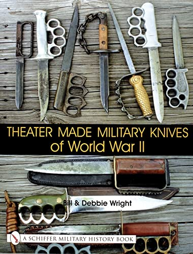 Theater Made Military Knives of WWII (Schiffer Military History Book): Wright, Bill; Wright, Debbie