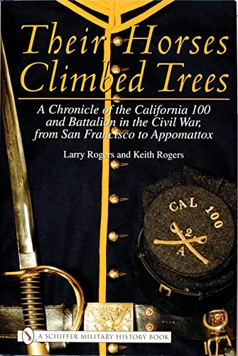 9780764313912: Their Horses Climbed Trees: A Chronicle of the California 100 and Battalion in the Civil War, from San Francisco to Appomattox (Schiffer Military History)