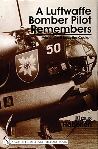 A Luftwaffe Bomber Pilot Remembers: World War 2 from the Cockpit: Haberlen, Klaus