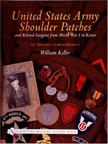 United States Army Shoulder Patches and Related Insignia: From World War I to Korea 1st Division to...