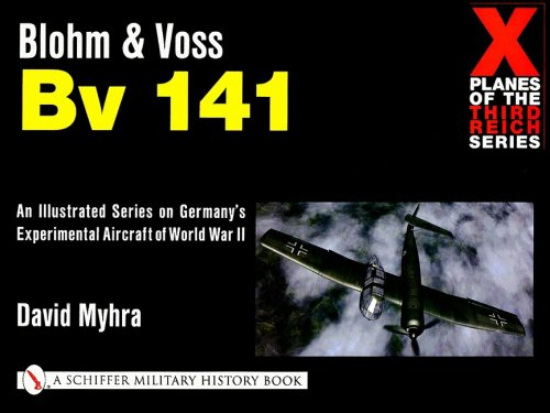 Blohm & Voss Bv 141 (X Planes of the Third Reich Series): David Myhra