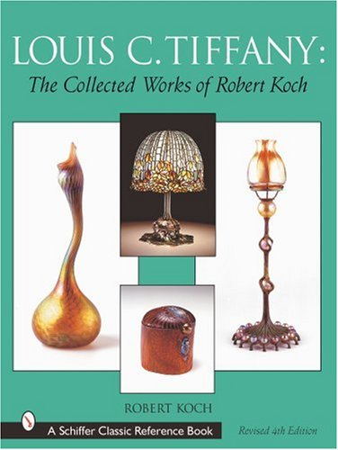 9780764314001: Louis C. Tiffany: The Collected Works of Robert Koch (Schiffer Classic Reference Book)